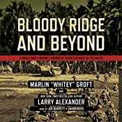 Bloody Ridge and Beyond: A World War II Marine's Memoir of Edson's Raiders inthe Pacific | [Marlin Groft, Larry Alexander]