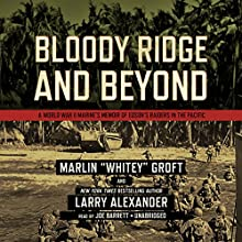 Bloody Ridge and Beyond: A World War II Marine's Memoir of Edson's Raiders inthe Pacific (       UNABRIDGED) by Marlin Groft, Larry Alexander Narrated by Joe Barrett