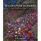 Wildflower Wonders: The 50 Best Wildflower Sites in the World ~ Bob Gibbons
