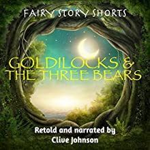 Goldilocks and the Three Bears: Fairy Story Shorts Audiobook by Clive Johnson Narrated by Clive Johnson