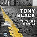 Truth Lies Bleeding (       UNABRIDGED) by Tony Black Narrated by Garth Cruickshank