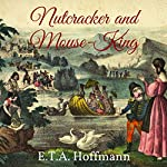 Nutcracker and Mouse-King | Ernst Theodor Amadeus Hoffmann