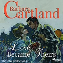 Love Became Theirs (The Pink Collection 9) Audiobook by Barbara Cartland Narrated by Anthony Wren