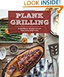 Plank Grilling: 75 Recipes for Infusi...