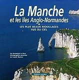 echange, troc Dominique Le Brun, Camille Moirenc - La Manche et les îles Anglo-Normandes : Les plus beaux mouillages vus du ciel