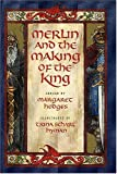 img - for Merlin and the Making of the King (Booklist Editor's Choice. Books for Youth (Awards)) book / textbook / text book