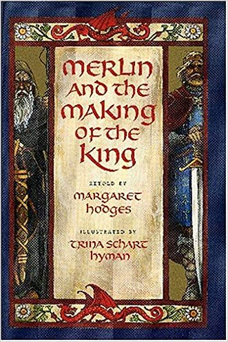 Merlin and the Making of the King (Booklist Editor's Choice. Books for Youth (Awards)) written by Trina Schart Hyman