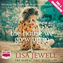 The House We Grew Up In (       UNABRIDGED) by Lisa Jewell Narrated by Karina Fernandez