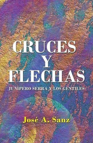 Cruces y Flechas: Junípero Serra y los Gentiles