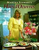 Martha Stewarts Hors Doeuvres: The Creation and Presentation of Fabulous Finger Food