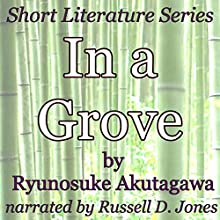 In a Grove: Short Literature Series (       UNABRIDGED) by Ryunosuke Akutagawa Narrated by Russell D Jones