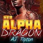 Her Alpha Dragon: A Dragon Shifter Paranormal Romance: Her Biker Dragon, Book 5 | AJ Tipton