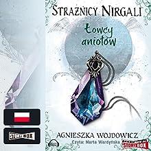 Łowcy aniołów (Strażnicy Nirgali 2) (       UNABRIDGED) by Agnieszka Wojdowicz Narrated by Marta Wardynska