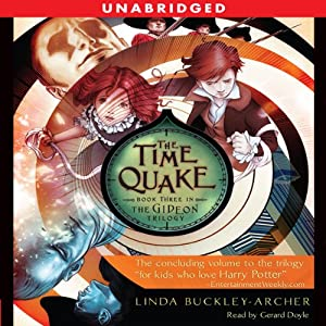 The Time Quake: Book Three in the Gideon Trilogy | [Linda Buckley-Archer]