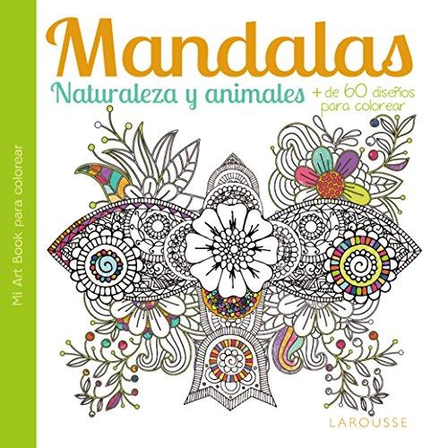 Mandalas. Naturaleza Y Animales (Larousse - Libros Ilustrados/ Prácticos - Ocio Y Naturaleza)