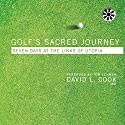 Golf's Sacred Journey: Seven Days at the Links of Utopia Audiobook by David L. Cook Narrated by Herschel Miller