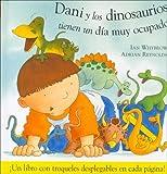 Dani y Los Dinosaurios Tienen Un Dia Muy Ocupado (Dani Y Los Dinosaurios/ Dani and the Dinosaurs) (Spanish Edition)