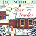 Dear Teacher (       UNABRIDGED) by Jack Sheffield Narrated by Jack Sheffield