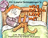 Why Do You Love Me? (0064436543) by Schlessinger, Laura C.
