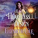 A Heartless Design: Secrets of the Zodiac, Book 1 Audiobook by Elizabeth Cole Narrated by Marian Hussey