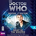 Doctor Who - Destiny of the Doctor: Night of the Whisper Radio/TV Program by James Swallow Narrated by Nicholas Briggs, John Schwab