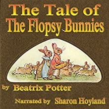 The Tale of the Flopsy Bunnies (       UNABRIDGED) by Beatrix Potter Narrated by Sharon Hoyland