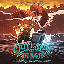 The Song of Glory and Ghost: Outlaws of Time, Book 2 Audiobook by N. D. Wilson Narrated by MacLeod Andrews