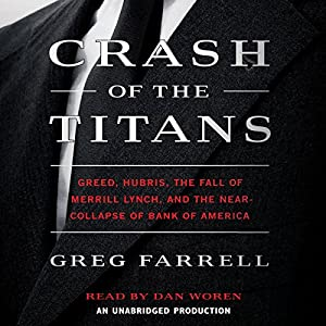 Crash of the Titans: Greed, Hubris, the Fall of Merrill Lynch and the Near-Collapse of Bank of America | [Greg Farrell]