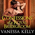 Confessions of a Royal Bridegroom: Renegade Royals, Book 2 (       UNABRIDGED) by Vanessa Kelly Narrated by Veida Dehmlow