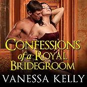 Confessions of a Royal Bridegroom: Renegade Royals, Book 2 | Vanessa Kelly