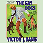 The Gay Dogs: The Further Adventures of That Man from C. A. M. P. | Victor J. Banis