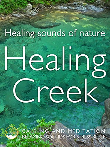 Healing Sound of Nature Healing Creek Calming and Meditation Relaxing Sound for Stress relief
