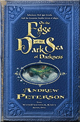 On the Edge of the Dark Sea of Darkness: Adventure. Peril. Lost Jewels. And the Fearsome Toothy Cows of Skree. (The Wingfeather Saga Book 1) (On The Edge Of Darkness compare prices)