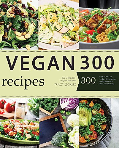 Vegan: Vegan Diet for Beginners: 300 Delicious Vegan Recipes (Vegan Diet, Vegan Cookbook, Vegan Recipes, Vegan Slow Cooker, Raw Vegan, Vegetarian, Smoothies) by Tracy Gomez