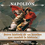 Napoleón: Breve Historia De Un Hombre Que Cambió La Historia | Jaime Maristany