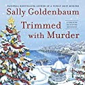 Trimmed with Murder (       UNABRIDGED) by Sally Goldenbaum Narrated by Julie McKay