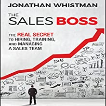 The Sales Boss: The Real Secret to Hiring, Training, and Managing a Sales Team Audiobook by Jonathan Whistman Narrated by Tim Andres Pabon