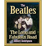 THE BEATLES: THE LONG AND FABULOUS ROAD: Beatles Biography