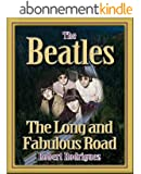 THE BEATLES: THE LONG AND FABULOUS ROAD: Beatles Biography: The British Invasion, Brian Epstein, Paul, George, Ringo and John Lennon Biography--Beatlemania, ... (Beatles History Book 1) (English Edition)
