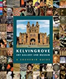 Curators of the Kelvingrove Art Gallery Kelvingrove Art Gallery and Museum: A Souvenir Guide