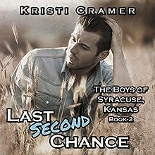Last Second Chance: The Boys of Syracuse, Kansas Volume 2 (       UNABRIDGED) by Kristi Cramer Narrated by Elaine Cramer