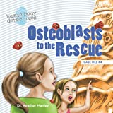 Osteoblasts to the Rescue: An Imaginative Journey Through the Skeletal System (Human Body Detectives) (Volume 4)