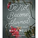 Do Not Become Alarmed: A Novel Hörbuch von Maile Meloy Gesprochen von: Maile Meloy