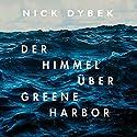 Der Himmel über Greene Harbor Hörbuch von Nick Dybek Gesprochen von: Sascha Rotermund