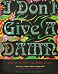 Swear Word Coloring Book: I Don't Giv...