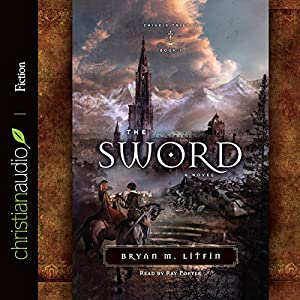 The Sword: A Novel | [Bryan M. Litfin]