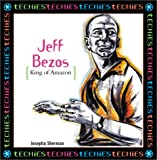 Josepha Sherman Jeff Bezos: King of Amazon.com (Techies)
