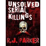 Unsolved Serial Killings (True CRIME Library RJPP Book 10) ~ RJ Parker