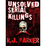 UNSOLVED SERIAL KILLINGS (True Crime Murder Cases)by RJ Parker