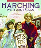 Marching with Aunt Susan: Susan B. Anthony and the Fight for Women s Suffrage